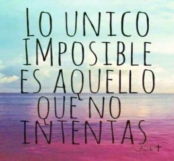 lo único imposible es lo que no intentas